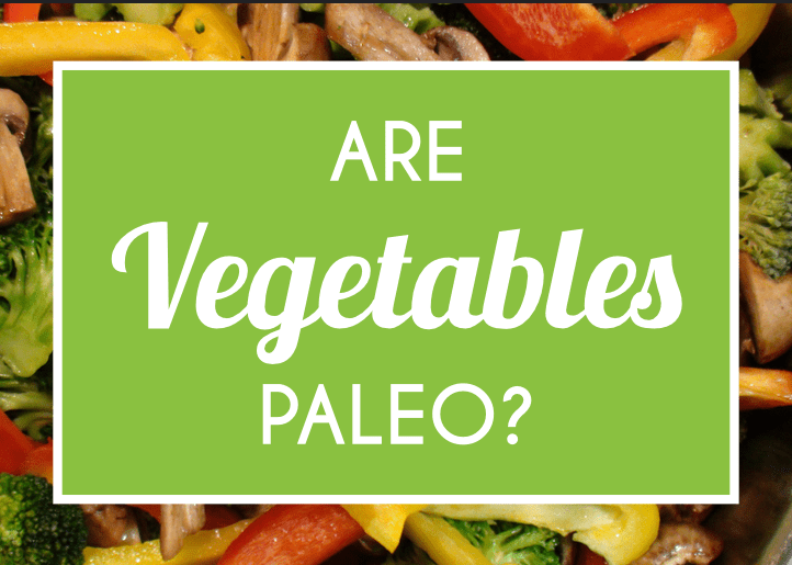 Are Vegetables Paleo