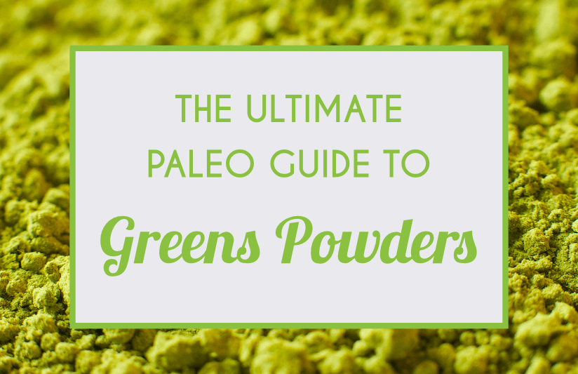 The Ultimate Paleo Guide To Greens Powders