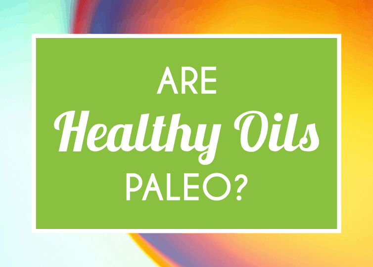 Are Healthy Oils Paleo