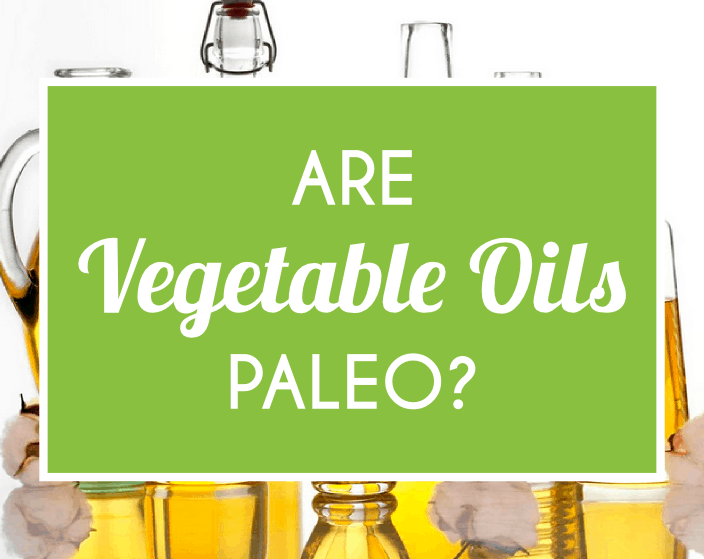 Are Vegetable Oils Paleo
