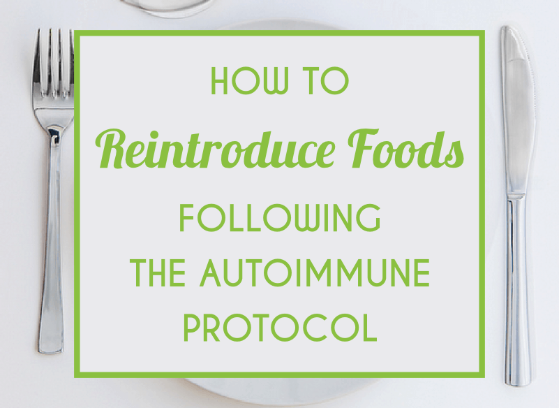 How To Reintroduce Foods Following The Autoimmune Protocol