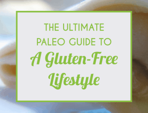 The Ultimate Paleo Guide To A Gluten-Free Lifestyle