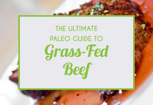 The Ultimate Paleo Guide To Grass-Fed Beef