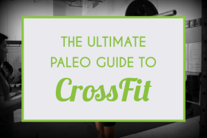 The Ultimate Paleo Guide To CrossFit
