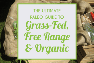 The Ultimate Paleo Guide To Grass-Fed, Free-Range & Organic