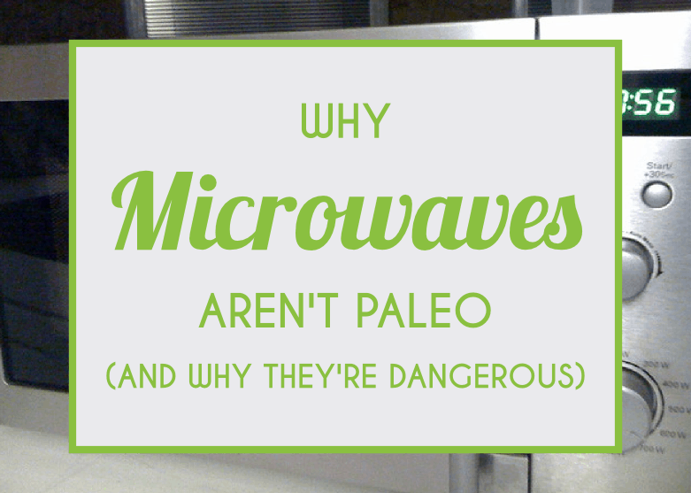 Why Microwaves Aren't Paleo